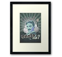 What would Tesla Do? Framed Print