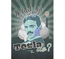 What would Tesla Do? Photographic Print