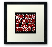 the wait is over i am here quote quotation Framed Print