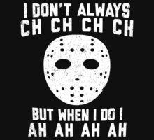 I Don't Always Ch Ch Ch Ch by designsbybri