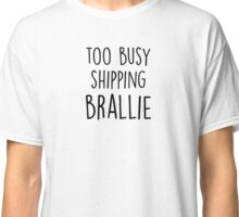 too busy brallie B Classic T-Shirt