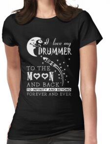 I love my drummer to the moon and back forever and ever Womens Fitted T-Shirt