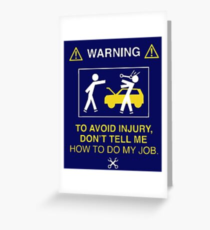 Warning to avoid injury don't tell me how to do my job Greeting Card