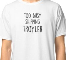 too busy troyler B Classic T-Shirt