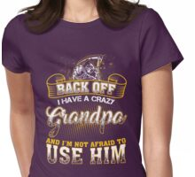 Back off! I have a crazy grandpa and I'm not afraid to use him! Womens Fitted T-Shirt