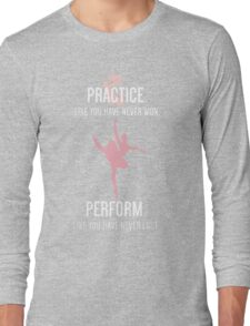 Practice like you have never won perform like you have never lost Long Sleeve T-Shirt