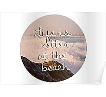 Life is Better at the Beach Poster