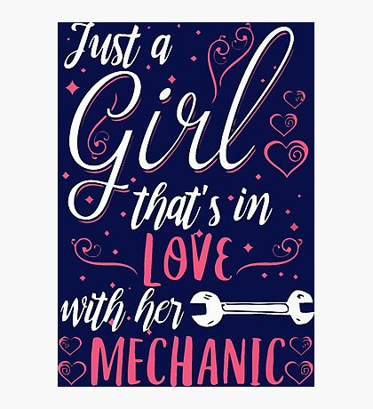 Just a girl that's in love with her mechanic Photographic Print