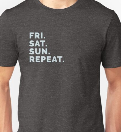 Weekend Party Life - Friday, Saturday, Sunday, Repeat! Unisex T-Shirt