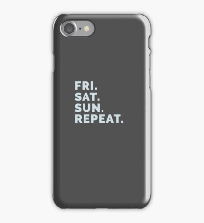 Weekend Party Life - Friday, Saturday, Sunday, Repeat! iPhone Case/Skin