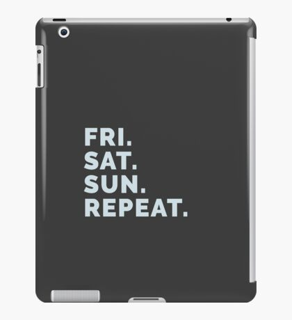 Weekend Party Life - Friday, Saturday, Sunday, Repeat! iPad Case/Skin