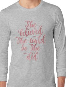 She believed she could so she did Rose Watercolor letters Long Sleeve T-Shirt