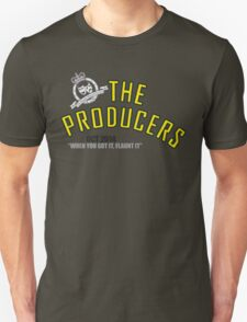 The Producers: WHEN YOU GOT IT, FLAUNT IT T-Shirt