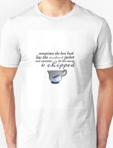 The best teacup is chipped. ❤ Unisex T-Shirt