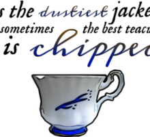 The best teacup is chipped. ❤ Sticker