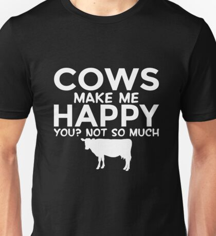 Cows Make Me Happy. You? Not So Much Unisex T-Shirt