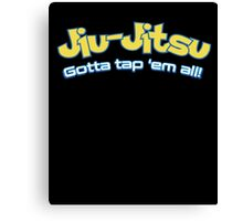 Brazilian Jiu-Jitsu Gotta Tap 'Em All (BJJ) Canvas Print