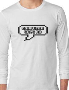 Computer says NO Long Sleeve T-Shirt