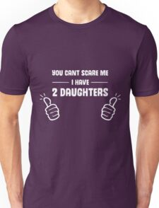 You Can't Scare Me, I Have Two Daughters Unisex T-Shirt
