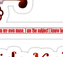 I am my own muse. I am the subject I know best. The subject I want to better. Sticker