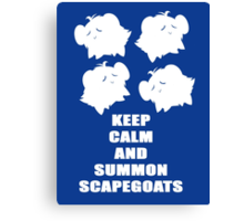Keep Calm and Summon Scapegoats Canvas Print