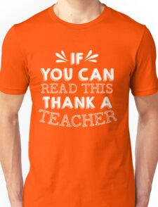 If You Can Read This Then Thank A Teacher Unisex T-Shirt