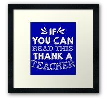 If You Can Read This Then Thank A Teacher Framed Print