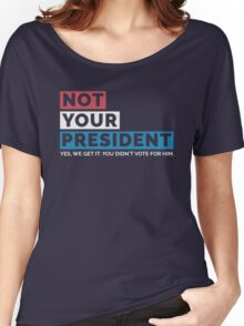 NOT MY PRESIDENT (Not Your President - Trump Supporters Parody) Women's Relaxed Fit T-Shirt