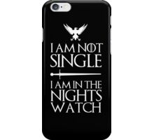 I am not single I am in the nights watch iPhone Case/Skin