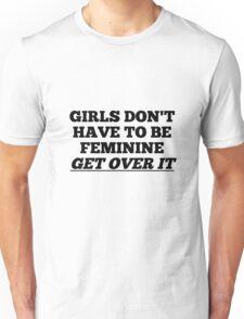 GIRLS DON'T HAVE TO BE FEMININE Unisex T-Shirt