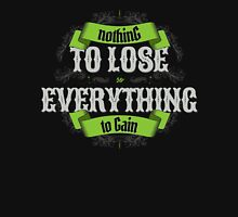NOTHING TO LOSE EVERYTHING TO GAIN green edition Unisex T-Shirt