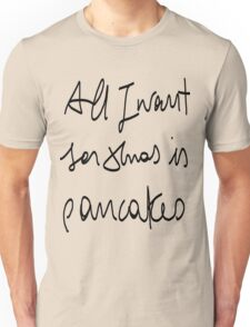all i want for xmas i pancakes Unisex T-Shirt