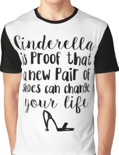 Cinderella Is Proof That A New Pair Of Shoes Can Change Your Life Graphic T-Shirt