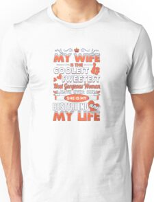 My wife is the coolest sweetest most gorgeous woman I have ever seen she is my bestfriend and my life - T-shirts & Hoodies Unisex T-Shirt