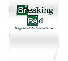 Breaking bad - Drugs would be less addictive Poster