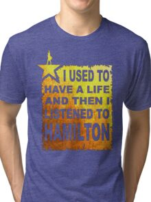 Hamilton Art - I Used To Have A Life And Then I listened To Hamilton Tri-blend T-Shirt