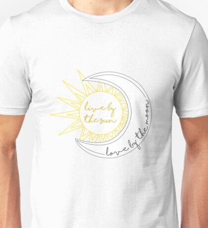 Live By The Sun, Love By The Moon  Unisex T-Shirt