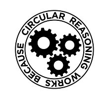 Circular reassoning works by puratura