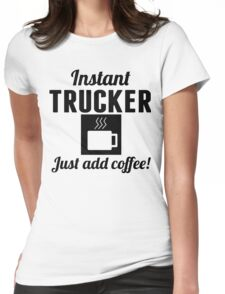 Instant Trucker Just Add Coffee T-Shirt Womens Fitted T-Shirt