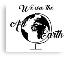 We are the Art in Earth Canvas Print
