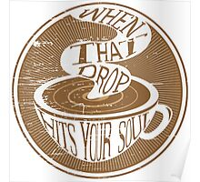 Coffee Drop Touches the Soul Poster