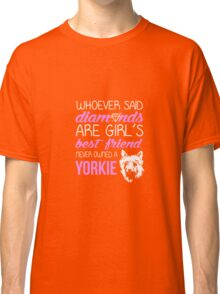 Whoever Said Diamonds Are A Girl's Best Friend Never Owned A Yorkie Classic T-Shirt