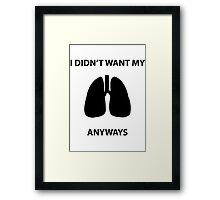 Didn't Want My Lungs Framed Print