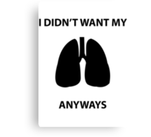 Didn't Want My Lungs Canvas Print