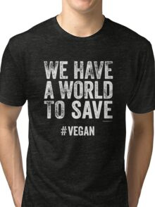WE HAVE A WORLD TO SAVE #VEGAN Tri-blend T-Shirt
