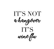 It's not a hangover, it's a wine flu! Photographic Print
