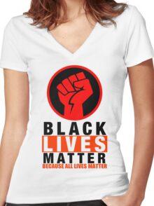 BLACK LIVES MATTER BECAUSE ALL LIVES MATTER-2 Women's Fitted V-Neck T-Shirt