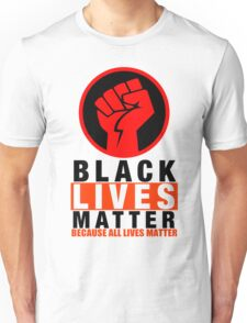 BLACK LIVES MATTER BECAUSE ALL LIVES MATTER-2 Unisex T-Shirt