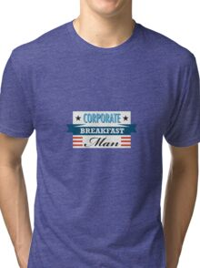 Corporate Breakfast Man Tri-blend T-Shirt