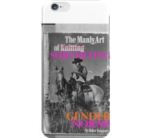 Manly art of knitting/ gender norms iPhone Case/Skin